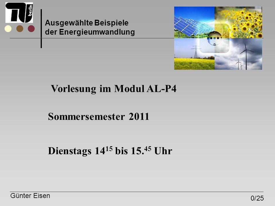 Günter Eisen 0/25 Ausgewählte Beispiele der Energieumwandlung Vorlesung im Modul AL-P4 Dienstags 14 15 bis 15. 45 Uhr Sommersemester 2011