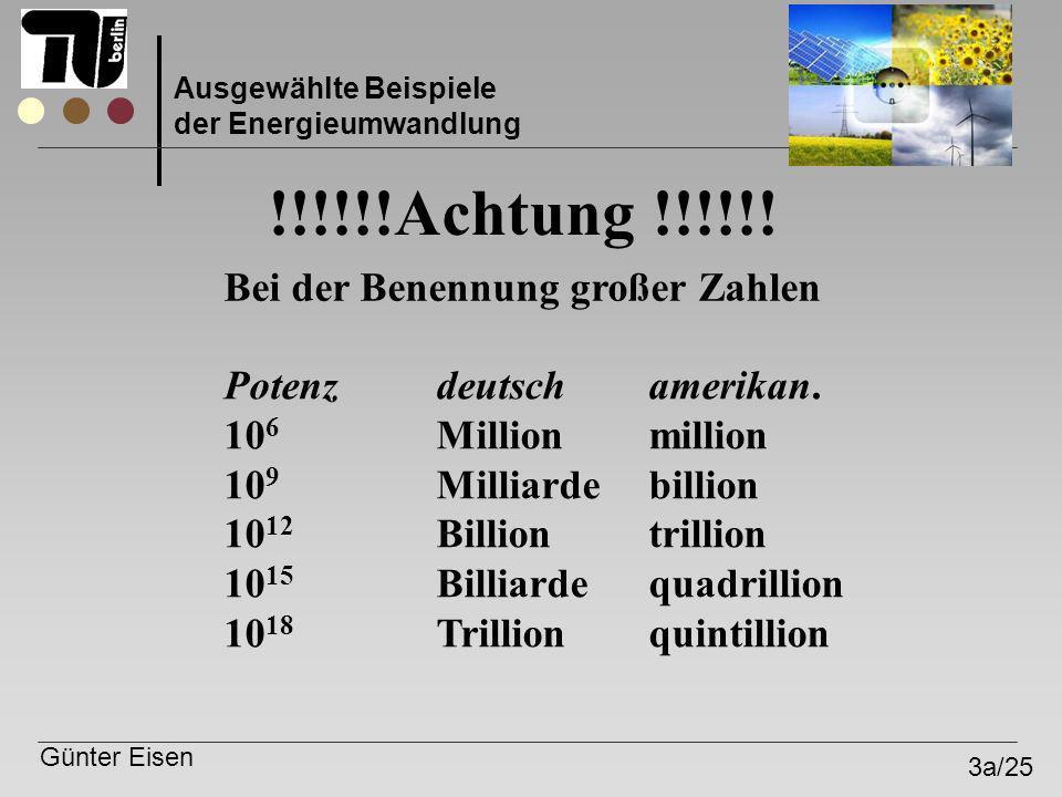Günter Eisen 3a/25 Ausgewählte Beispiele der Energieumwandlung !!!!!!Achtung !!!!!! Bei der Benennung großer Zahlen Potenzdeutschamerikan. 10 6 Millio