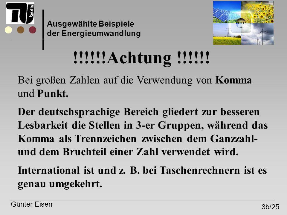 Günter Eisen 3b/25 Ausgewählte Beispiele der Energieumwandlung !!!!!!Achtung !!!!!! Bei großen Zahlen auf die Verwendung von Komma und Punkt. Der deut