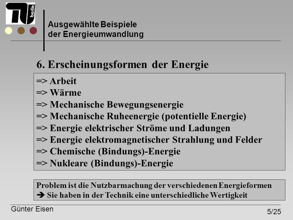 Günter Eisen 5/25 Ausgewählte Beispiele der Energieumwandlung => Arbeit => Wärme => Mechanische Bewegungsenergie => Mechanische Ruheenergie (potentiel
