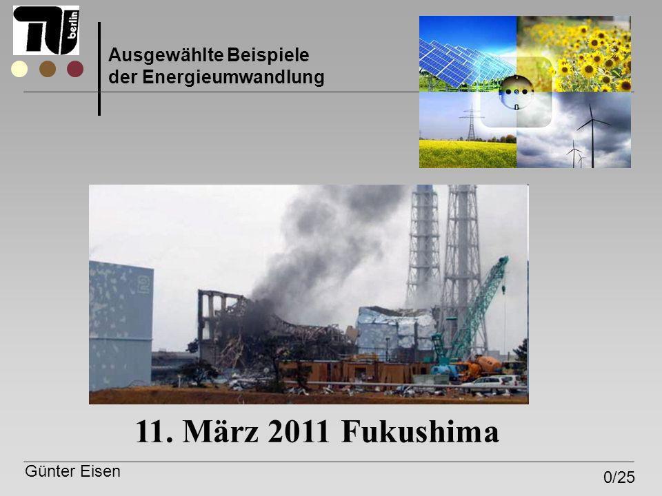 Günter Eisen 0/25 Ausgewählte Beispiele der Energieumwandlung 11. März 2011 Fukushima