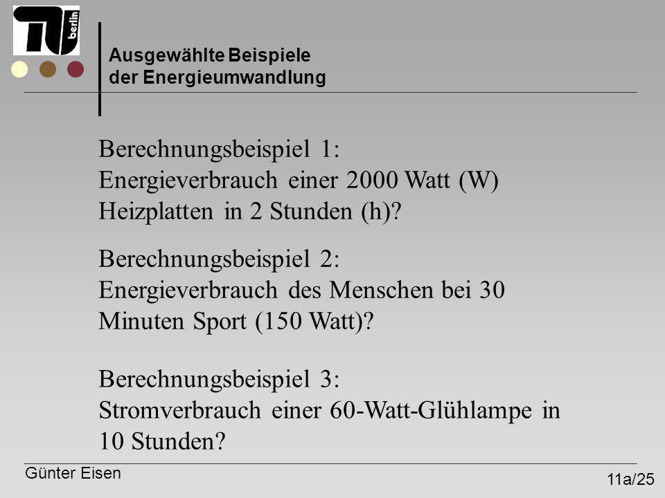 Günter Eisen 11a/25 Ausgewählte Beispiele der Energieumwandlung Berechnungsbeispiel 1: Energieverbrauch einer 2000 Watt (W) Heizplatten in 2 Stunden (