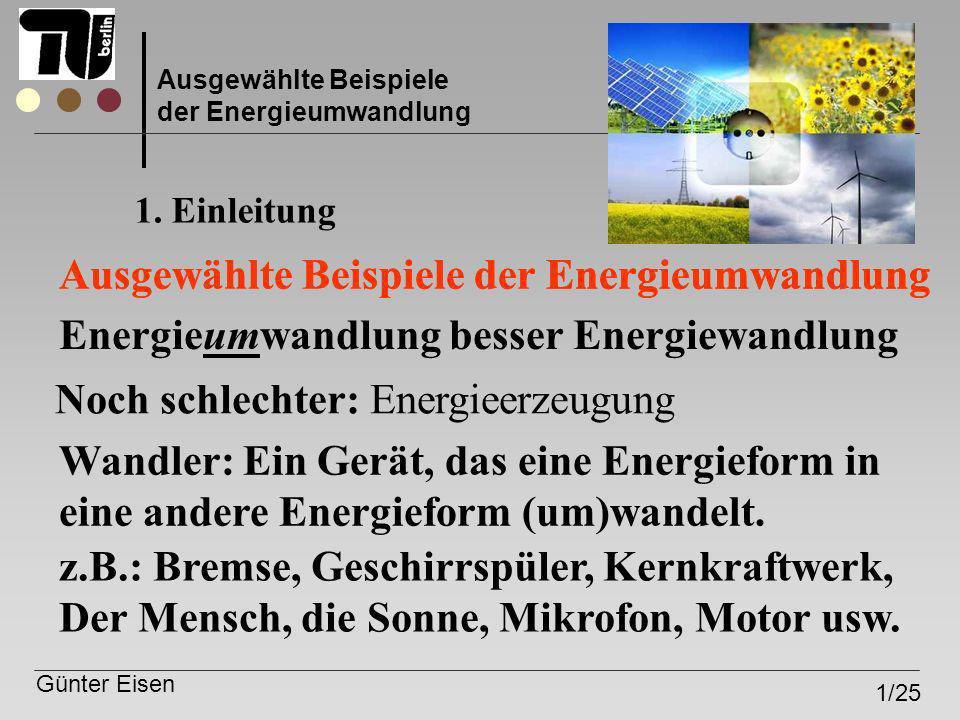 Ausgewählte Beispiele der Energieumwandlung Günter Eisen 1/25 Ausgewählte Beispiele der Energieumwandlung 1. Einleitung Ausgewählte Beispiele der Ener