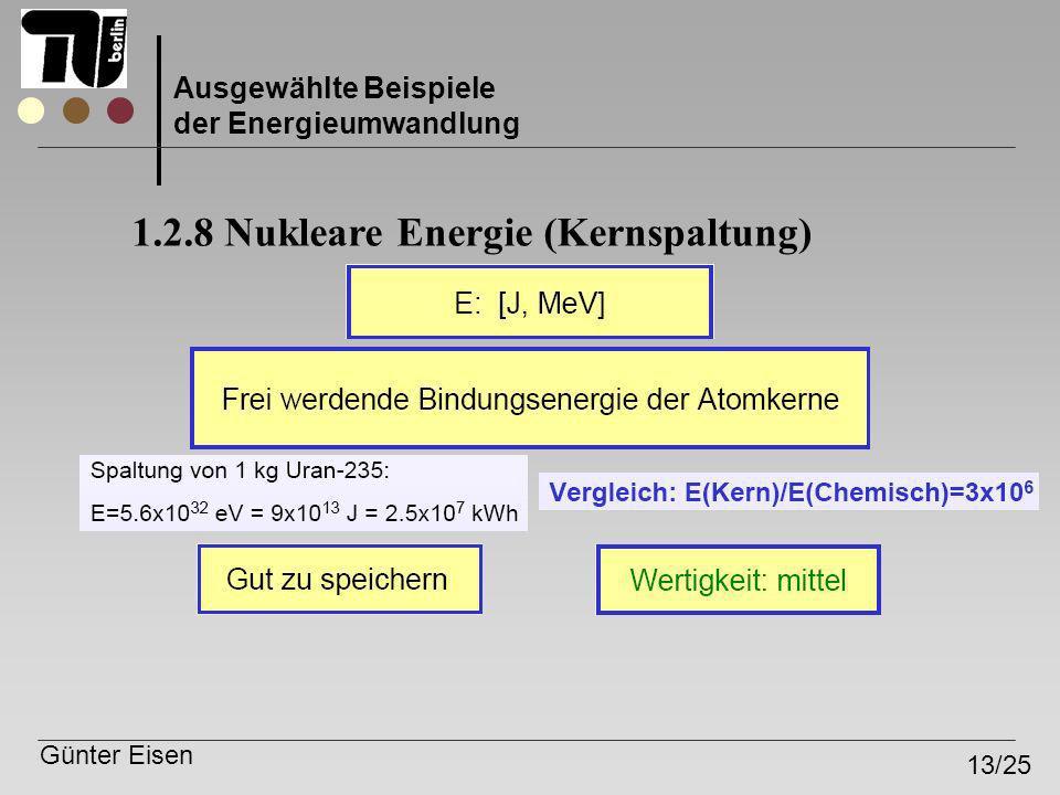 Günter Eisen 13/25 Ausgewählte Beispiele der Energieumwandlung 1.2.8 Nukleare Energie (Kernspaltung)
