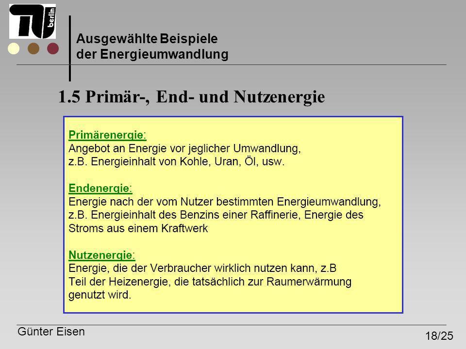 Günter Eisen 18/25 Ausgewählte Beispiele der Energieumwandlung 1.5 Primär-, End- und Nutzenergie