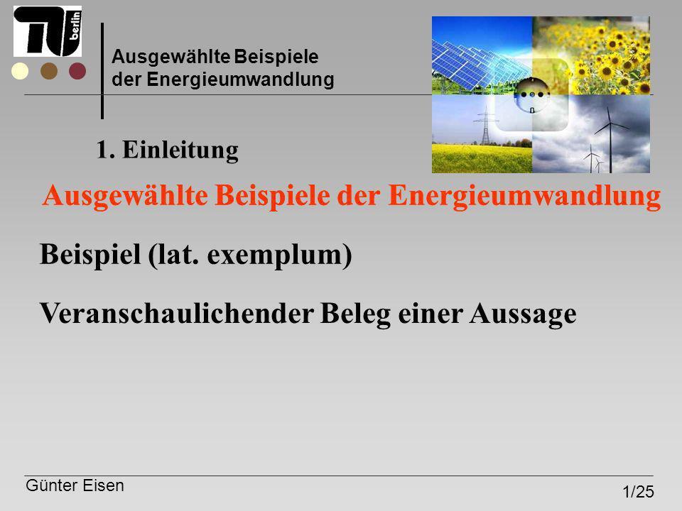 Günter Eisen 9b/25 Ausgewählte Beispiele der Energieumwandlung Lösung 1: E = 80 x 9,81N x 10m = 7848 Nm = 7,848 kJ Lösung 2: 1m³ Wasser hat eine Masse von 1t=1000kg E = 5000 x 1000 x 9,81N x 300m = 14715 x 10 6 Nm = 14,715GJ