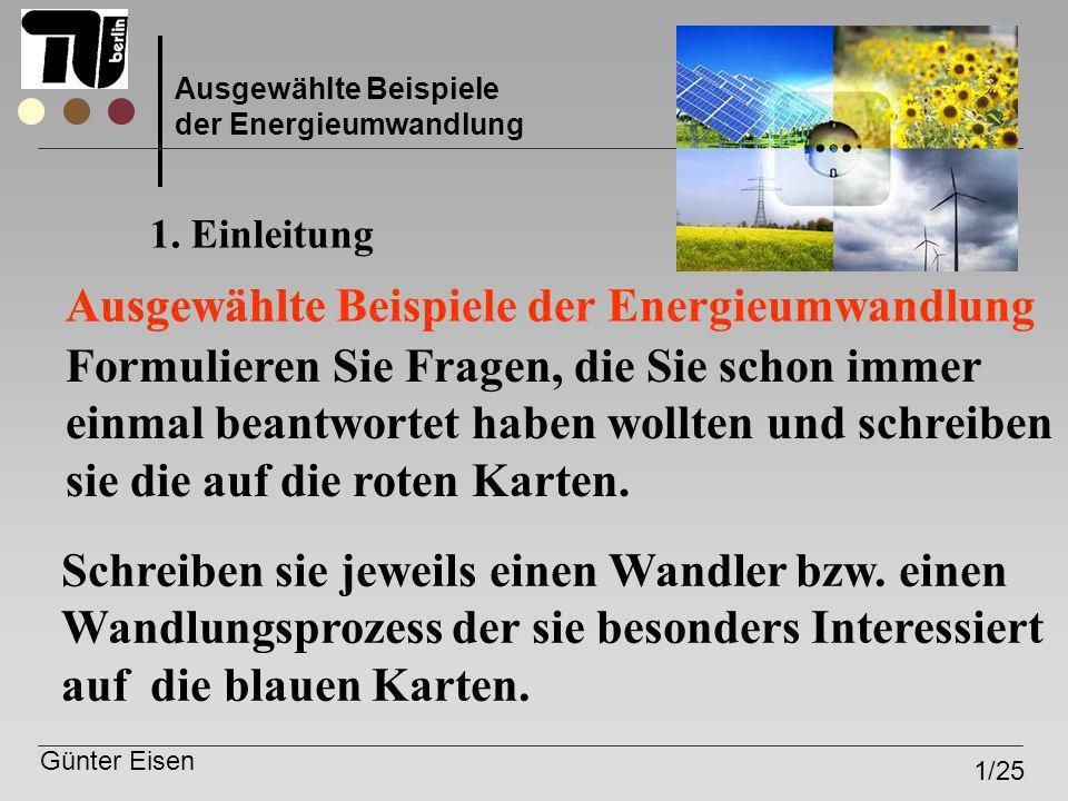 Günter Eisen 21/25 Ausgewählte Beispiele der Energieumwandlung 4.1 Wirkungsgrad einer Leuchtstofflampe η = η 1 x η 2 x η 3 0,06=0,45x0,95x0,14