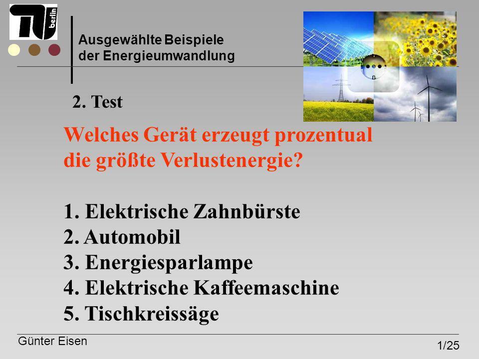Günter Eisen 1/25 Ausgewählte Beispiele der Energieumwandlung Welches Gerät erzeugt prozentual die größte Verlustenergie? 1. Elektrische Zahnbürste 2.