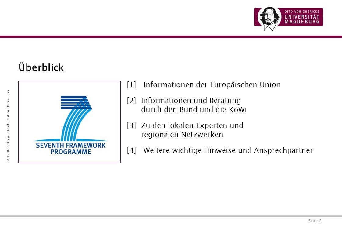 Seite 3 24.3.2009 | Technologie-Transfer-Zentrum | Martina Hagen Das Beratungsangebot der Europäische Kommission Informationen der Europäischen Union [1]Gesamtes Forschungsrahmenprogramm: www.cordis.europa.eu/fp7/ [2] Anfragen an die Kommission per E-Mail: www.cordis.europa.eu/fp7/get support Schutzrechte von wissenschaftlichen Arbeiten, IntellectuaI Property Rights – (IPR) Helpdesk: www.ipr-helpdesk.org Financial HelpDesk: www.finance-helpdesk.org [3]Pre-Proposal Check, siehe E-Mail Adresse im Guide for Applicants des Aufrufs [4] Persönliche Beratung: Kontaktaufnahme mit dem Officer