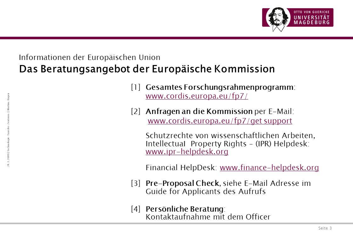 Seite 4 24.3.2009 | Technologie-Transfer-Zentrum | Martina Hagen EU-Programme [1]Programm Lebenslanges Lernen: Education, Audiovisual & Culture Execution Agency (EACEA) http://eacea.eu.europa.eu [2] Aktionsprogramm Gesundheit: Executive Agency for Health and Consumer (EAHC) http://ec.europa.eu/eahc [3] INTERREG IVB (Mitteleuropa): Central Contact Point Dresden: www.central2013.de INTERREG IVC (EU27, NOR, S): Information Point North Rostock www.interreg4c.net [4]COST: COST-Secretariat www.cost.esf.org Das Beratungsangebot der Europäische Kommission Informationen der Europäischen Union