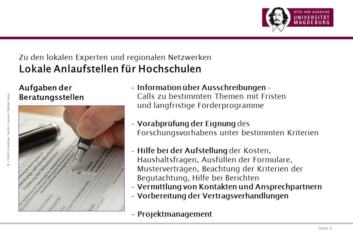 Seite 9 24.3.2009 | Technologie-Transfer-Zentrum | Martina Hagen EU-Referenten – Mitglieder des Landesarbeitskreises Zu den lokalen Experten und regionalen Netzwerken Martin-Luther-Universität Halle-Wittenberg Mitglied des Bundesarbeitskreises Dr.