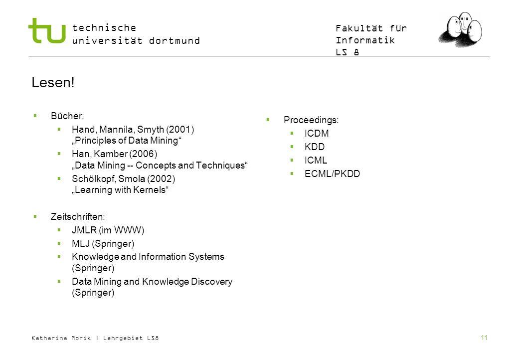 Katharina Morik | Lehrgebiet LS8 technische universität dortmund Fakultät für Informatik LS 8 11 Lesen! Bücher: Hand, Mannila, Smyth (2001) Principles