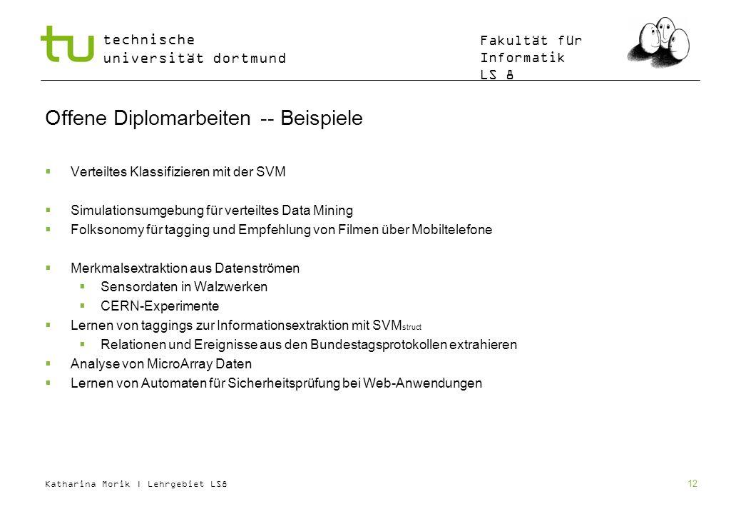 Katharina Morik | Lehrgebiet LS8 technische universität dortmund Fakultät für Informatik LS 8 12 Offene Diplomarbeiten -- Beispiele Verteiltes Klassif