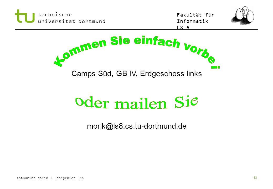 Katharina Morik | Lehrgebiet LS8 technische universität dortmund Fakultät für Informatik LS 8 13 Camps Süd, GB IV, Erdgeschoss links morik@ls8.cs.tu-d