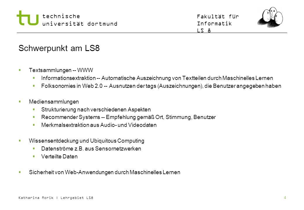 Katharina Morik | Lehrgebiet LS8 technische universität dortmund Fakultät für Informatik LS 8 4 Schwerpunkt am LS8 Textsammlungen -- WWW Informationse
