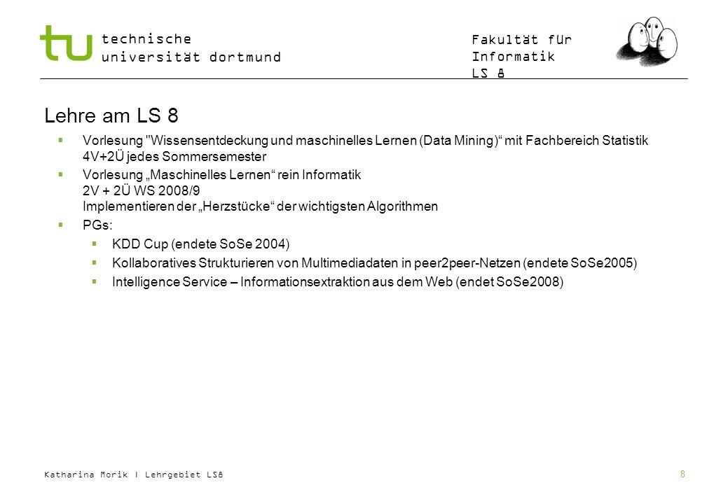 Katharina Morik | Lehrgebiet LS8 technische universität dortmund Fakultät für Informatik LS 8 8 Lehre am LS 8 Vorlesung