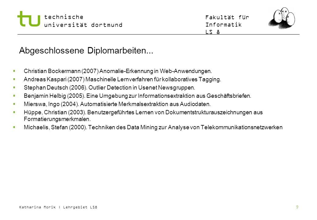 Katharina Morik | Lehrgebiet LS8 technische universität dortmund Fakultät für Informatik LS 8 9 Abgeschlossene Diplomarbeiten... Christian Bockermann