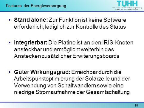 Institut für Nachrichtentechnik 18 Features der Energieversorgung Stand alone: Zur Funktion ist keine Software erforderlich, lediglich zur Kontrolle d