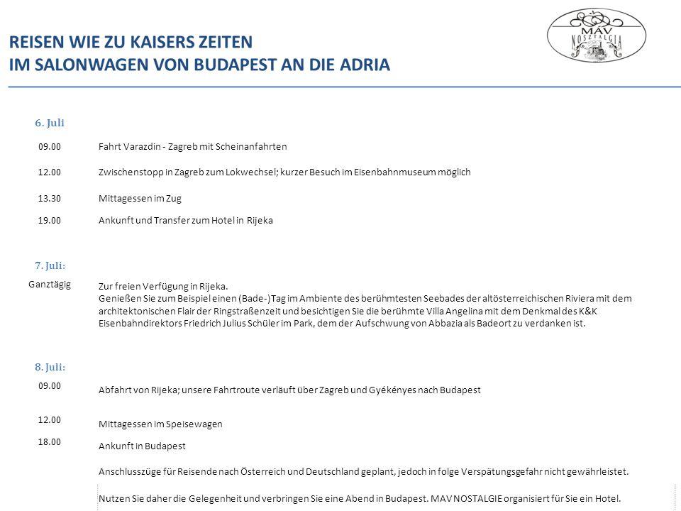 6. Juli 09.00Fahrt Varazdin - Zagreb mit Scheinanfahrten 12.00Zwischenstopp in Zagreb zum Lokwechsel; kurzer Besuch im Eisenbahnmuseum möglich 13.30Mi