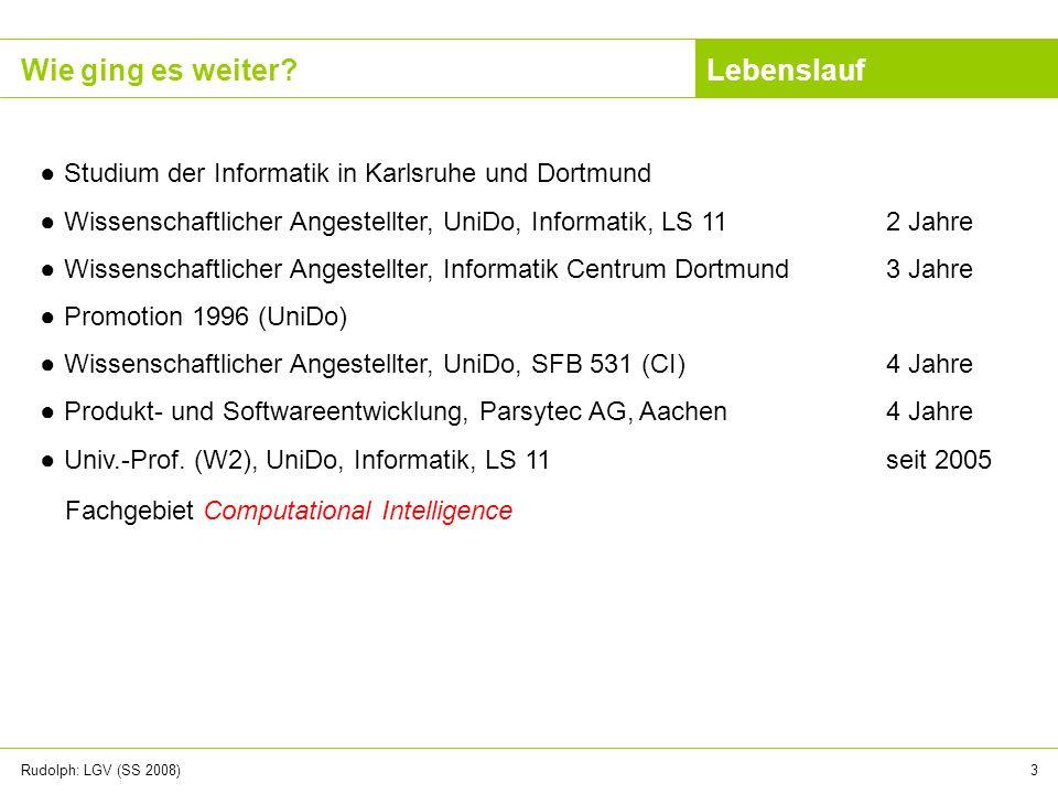 Rudolph: LGV (SS 2008)3 Wie ging es weiter? Studium der Informatik in Karlsruhe und Dortmund Wissenschaftlicher Angestellter, UniDo, Informatik, LS 11