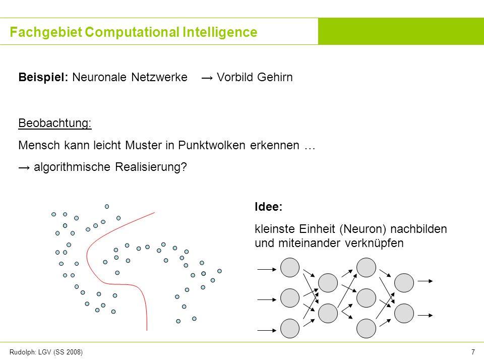 Rudolph: LGV (SS 2008)7 Fachgebiet Computational Intelligence Beispiel: Neuronale Netzwerke Vorbild Gehirn Beobachtung: Mensch kann leicht Muster in P