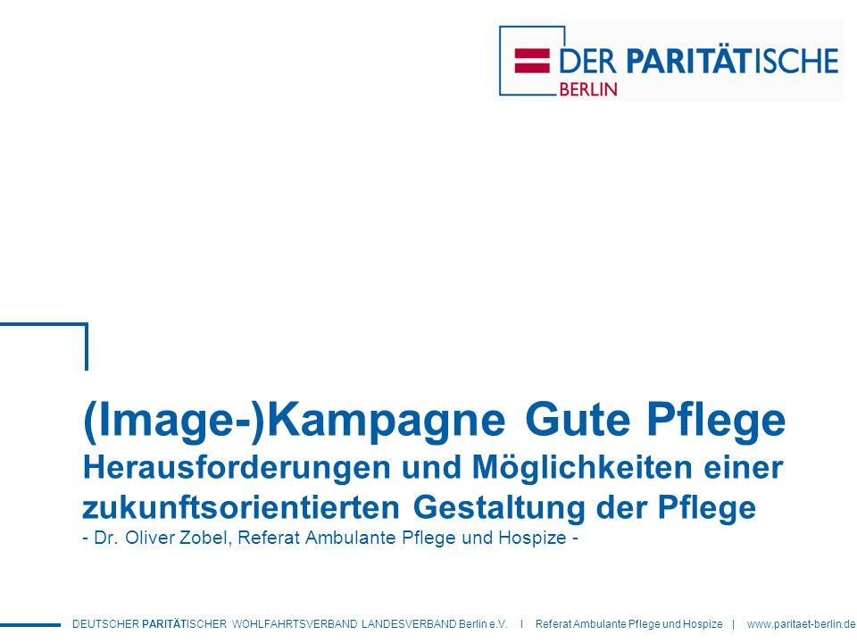 DEUTSCHER PARITÄTISCHER WOHLFAHRTSVERBAND LANDESVERBAND Berlin e.V. I Referat Ambulante Pflege und Hospize | www.paritaet-berlin.de (Image-)Kampagne G
