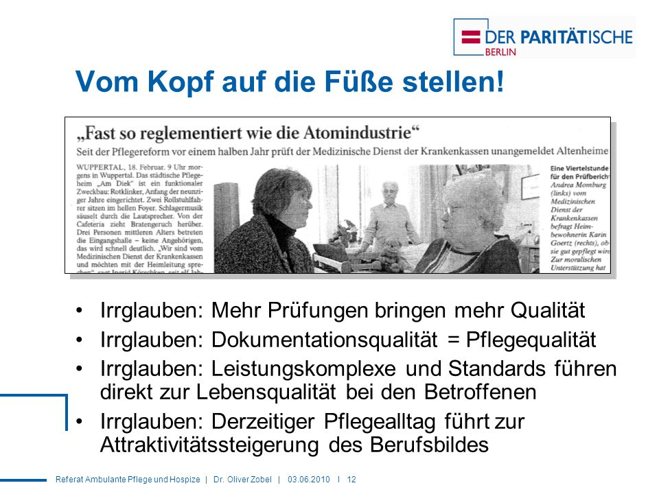 Referat Ambulante Pflege und Hospize | Dr. Oliver Zobel | 03.06.2010 I 12 Vom Kopf auf die Füße stellen! Irrglauben: Mehr Prüfungen bringen mehr Quali