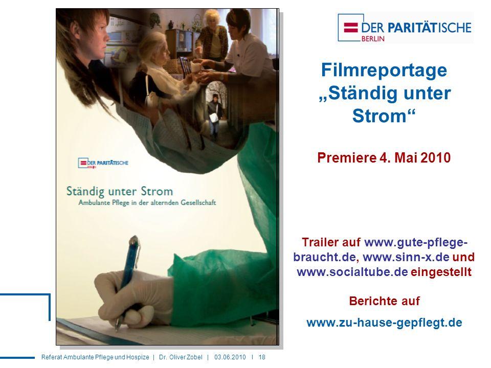 Referat Ambulante Pflege und Hospize | Dr. Oliver Zobel | 03.06.2010 I 18 Filmreportage Ständig unter Strom Premiere 4. Mai 2010 Trailer auf www.gute-