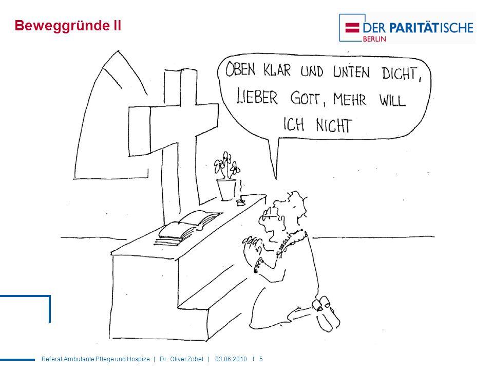 Referat Ambulante Pflege und Hospize | Dr. Oliver Zobel | 03.06.2010 I 5 Beweggründe II