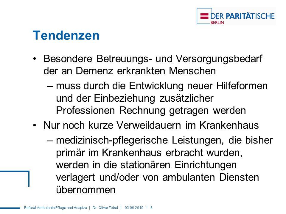 Referat Ambulante Pflege und Hospize | Dr. Oliver Zobel | 03.06.2010 I 8 Tendenzen Besondere Betreuungs- und Versorgungsbedarf der an Demenz erkrankte