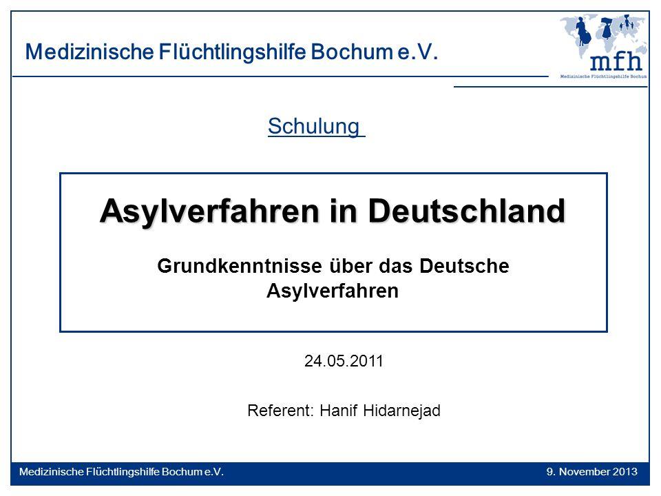 09.11.2013 Schulung 24.05.2011 Referent: Hanif Hidarnejad Asylverfahren in Deutschland Grundkenntnisse über das Deutsche Asylverfahren 9. November 201