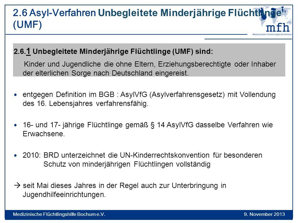 2.6 Asyl-Verfahren Unbegleitete Minderjährige Flüchtlinge (UMF) 2.6. 1 Unbegleitete Minderjährige Flüchtlinge (UMF) sind: Kinder und Jugendliche die o