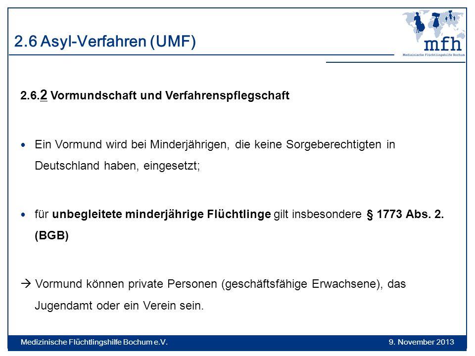 2.6 Asyl-Verfahren (UMF) 2.6. 2 Vormundschaft und Verfahrenspflegschaft Ein Vormund wird bei Minderjährigen, die keine Sorgeberechtigten in Deutschlan