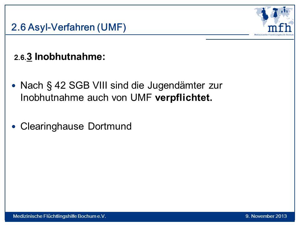 2.6 Asyl-Verfahren (UMF) 2.6. 3 Inobhutnahme: Nach § 42 SGB VIII sind die Jugendämter zur Inobhutnahme auch von UMF verpflichtet. Clearinghause Dortmu