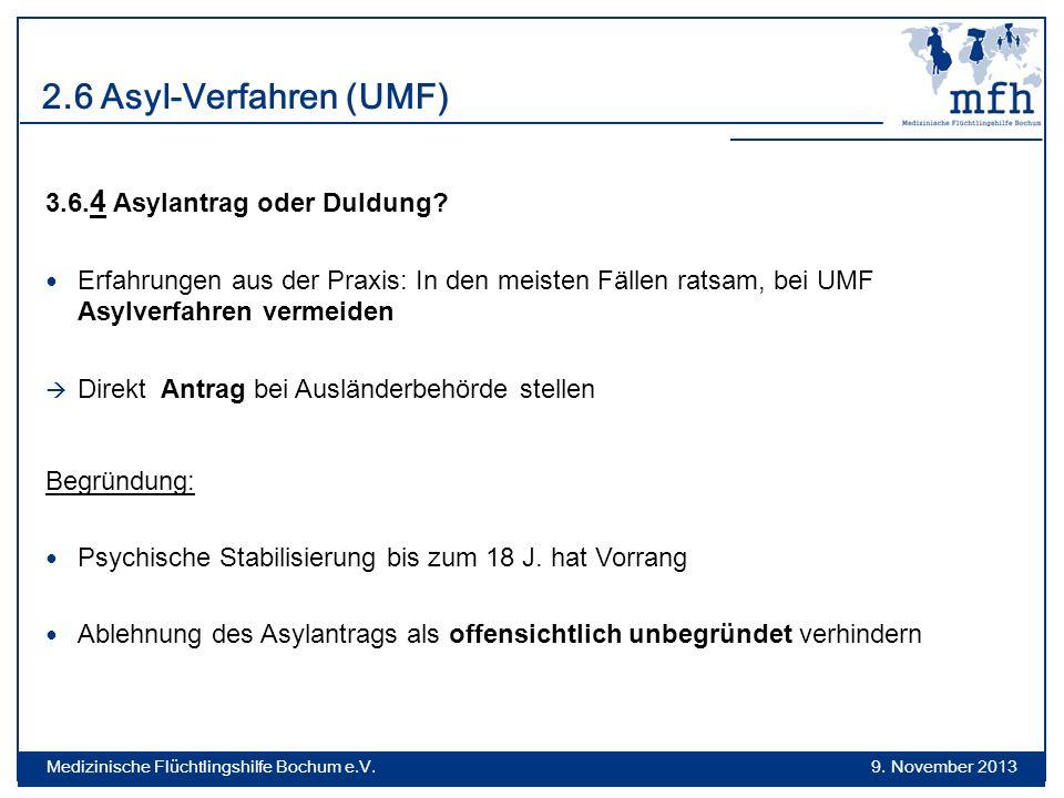 2.6 Asyl-Verfahren (UMF) 3.6. 4 Asylantrag oder Duldung? Erfahrungen aus der Praxis: In den meisten Fällen ratsam, bei UMF Asylverfahren vermeiden Dir