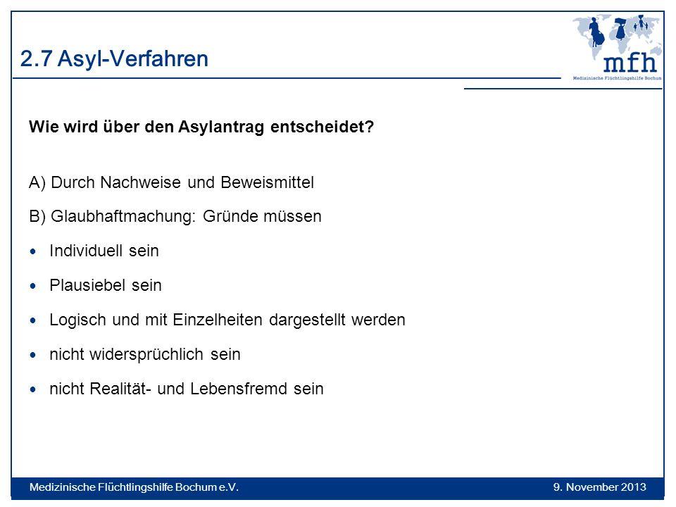 2.7 Asyl-Verfahren Wie wird über den Asylantrag entscheidet? A) Durch Nachweise und Beweismittel B) Glaubhaftmachung: Gründe müssen Individuell sein P