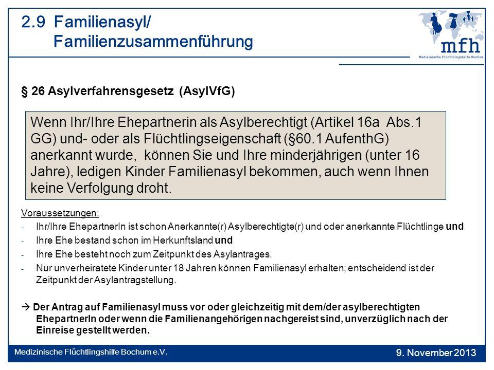 2.9 Familienasyl/ Familienzusammenführung § 26 Asylverfahrensgesetz (AsylVfG) Voraussetzungen: - Ihr/Ihre EhepartnerIn ist schon Anerkannte(r) Asylber
