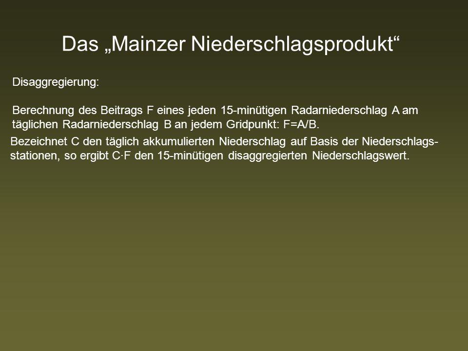 Das Mainzer Niederschlagsprodukt Disaggregierung: Berechnung des Beitrags F eines jeden 15-minütigen Radarniederschlag A am täglichen Radarniederschlag B an jedem Gridpunkt: F=A/B.