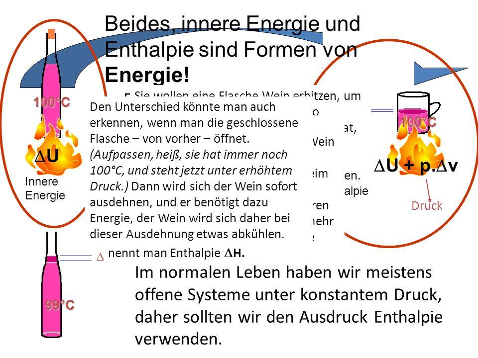 100°C 99°C 100°C 100°C U Innere Energie H = U + p. v Enthalpie v v Druck Der Unterschied ist sehr gering bei Flüssigkeiten, aber groß bei Gasen! v = k
