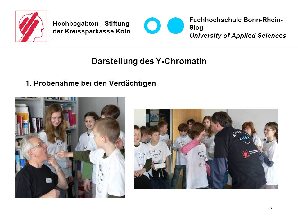 14 Hochbegabten - Stiftung der Kreissparkasse Köln Fachhochschule Bonn-Rhein- Sieg University of Applied Sciences Genetischer Fingerabdruck 4.