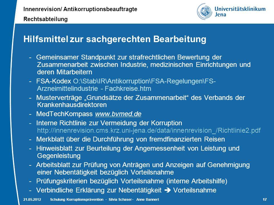Innenrevision/ Antikorruptionsbeauftragte Rechtsabteilung 17 21.05.2012Schulung Korruptionsprävention · Silvia Schaser · Anne Bannert17 Hilfsmittel zu