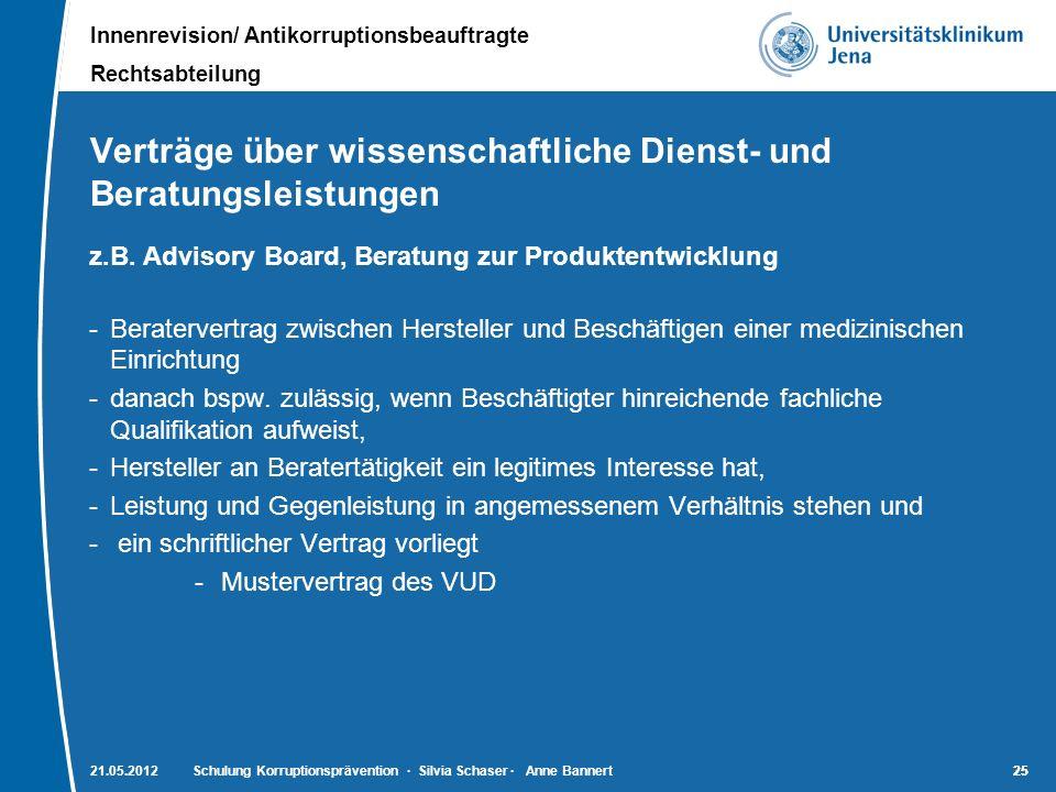 Innenrevision/ Antikorruptionsbeauftragte Rechtsabteilung 25 Verträge über wissenschaftliche Dienst- und Beratungsleistungen z.B. Advisory Board, Bera