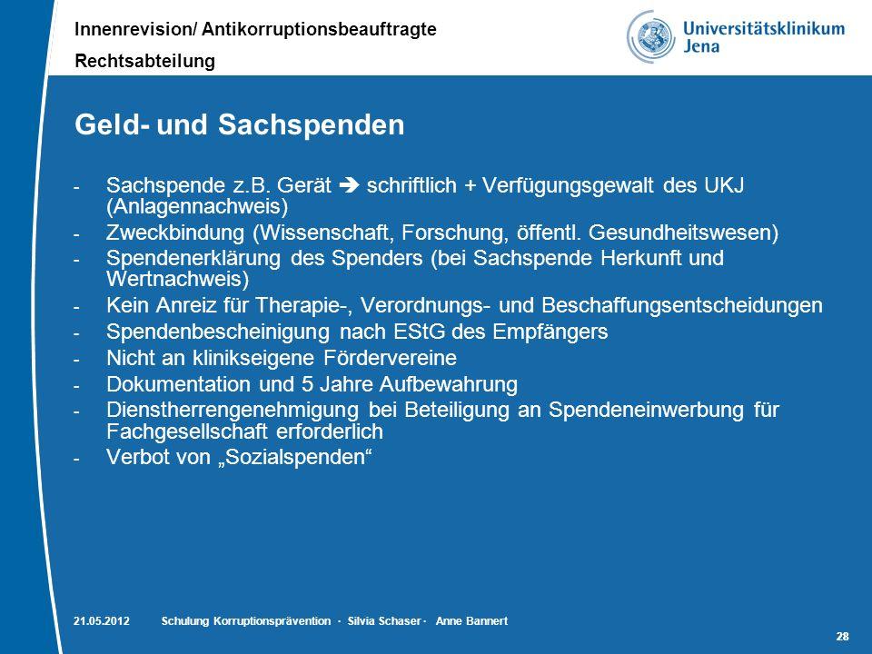 Innenrevision/ Antikorruptionsbeauftragte Rechtsabteilung 28 Geld- und Sachspenden - Sachspende z.B. Gerät schriftlich + Verfügungsgewalt des UKJ (Anl
