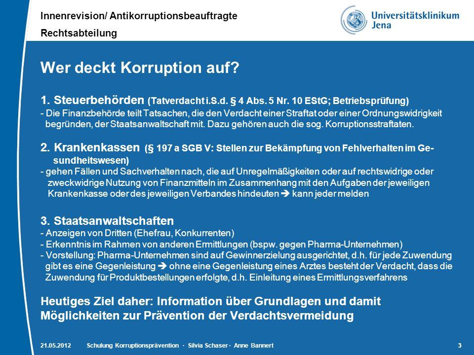 Innenrevision/ Antikorruptionsbeauftragte Rechtsabteilung 33 Wer deckt Korruption auf? 1. Steuerbehörden (Tatverdacht i.S.d. § 4 Abs. 5 Nr. 10 EStG; B
