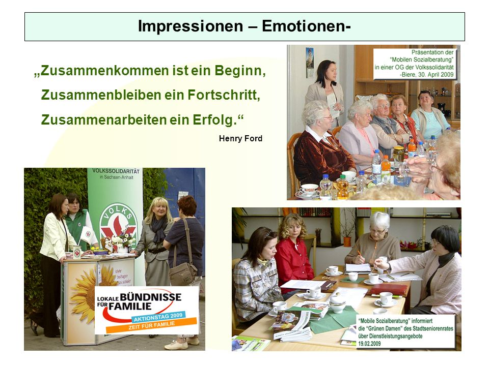 Impressionen – Emotionen- Zusammenkommen ist ein Beginn, Zusammenbleiben ein Fortschritt, Zusammenarbeiten ein Erfolg.