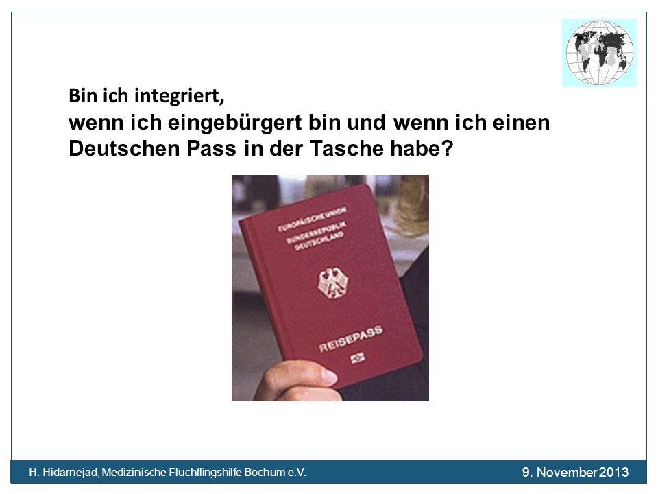 Bin ich integriert, wenn ich eingebürgert bin und wenn ich einen Deutschen Pass in der Tasche habe? H. Hidarnejad, Medizinische Flüchtlingshilfe Bochu