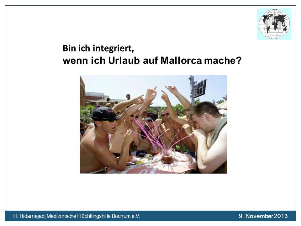 Bin ich integriert, wenn ich Urlaub auf Mallorca mache? H. Hidarnejad, Medizinische Flüchtlingshilfe Bochum e.V. 9. November 2013