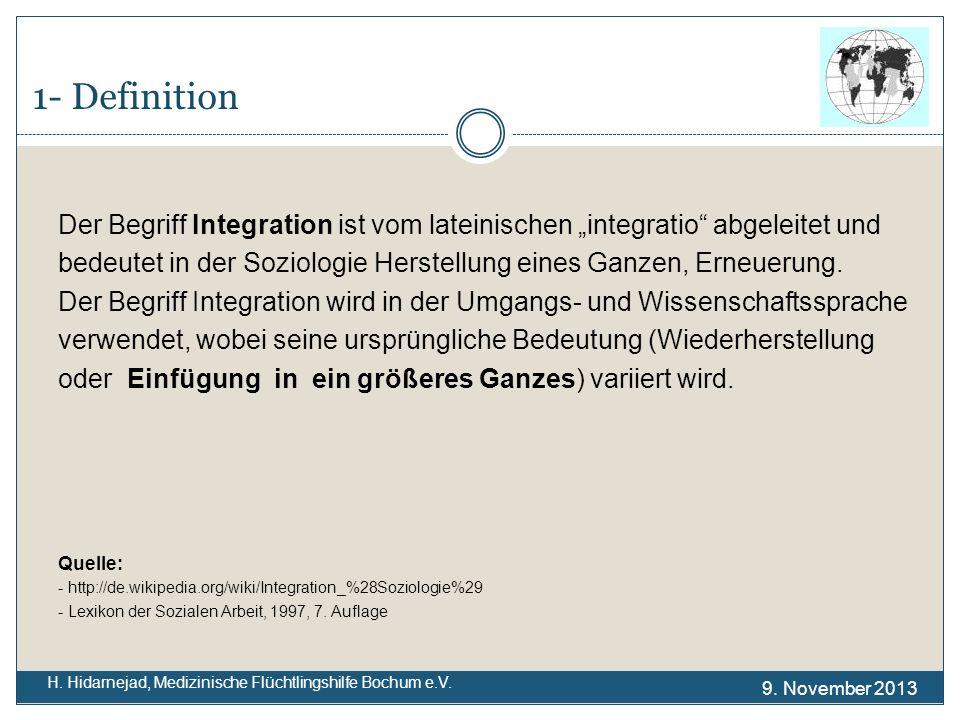 1- Definition H. Hidarnejad, Medizinische Flüchtlingshilfe Bochum e.V. Der Begriff Integration ist vom lateinischen integratio abgeleitet und bedeutet