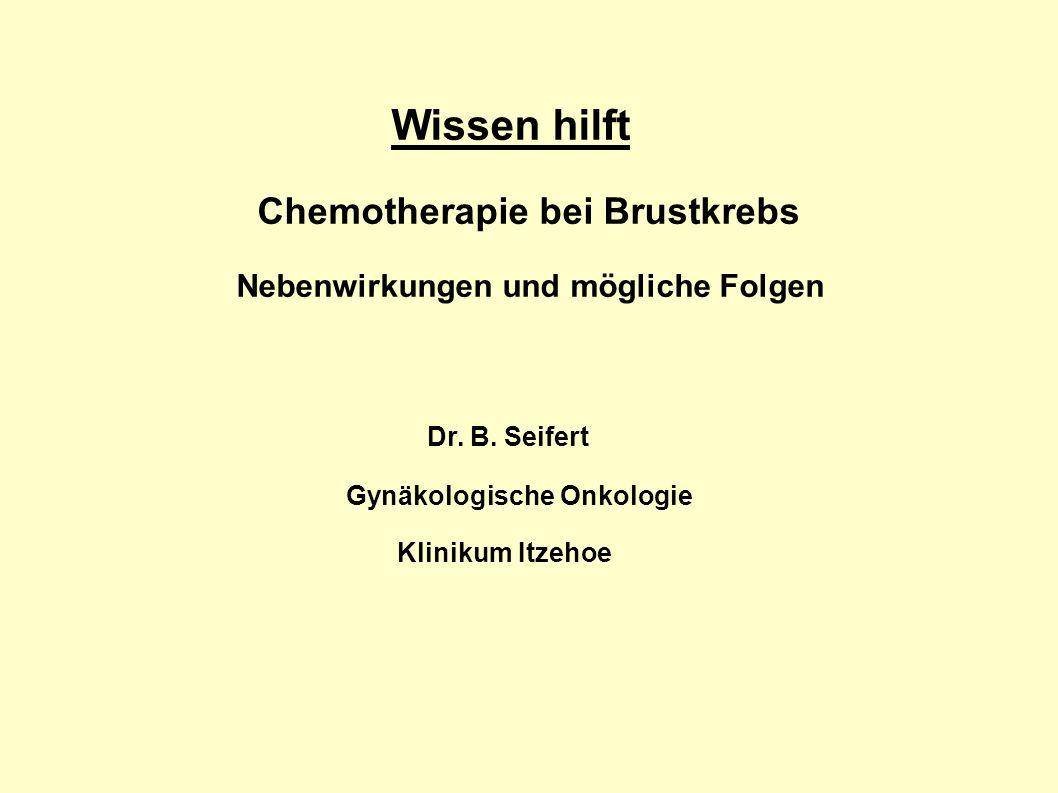 Wissen hilft Chemotherapie bei Brustkrebs Nebenwirkungen und mögliche Folgen Dr. B. Seifert Gynäkologische Onkologie Klinikum Itzehoe