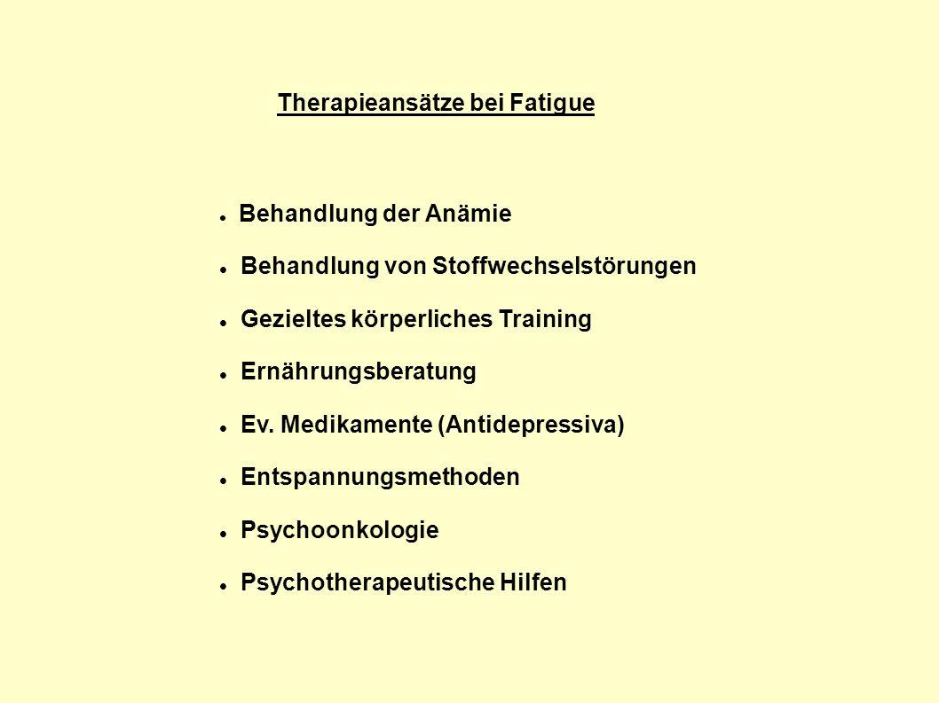 Therapieansätze bei Fatigue Behandlung der Anämie Behandlung von Stoffwechselstörungen Gezieltes körperliches Training Ernährungsberatung Ev. Medikame
